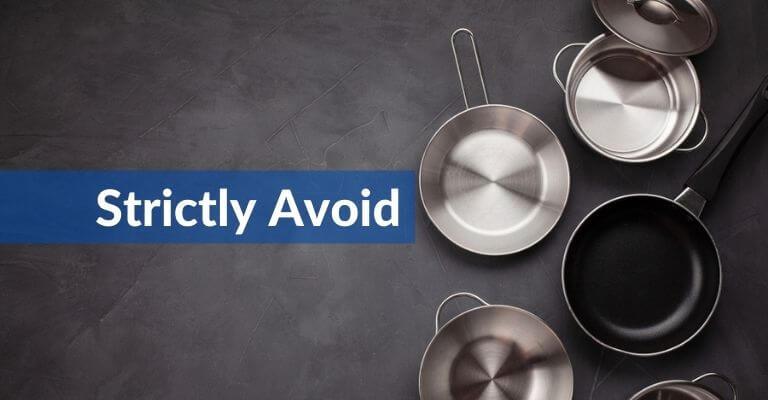 avoid metal utensils